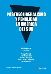 maximo-sozzo-postneoliberalismo-y-penalidad-en-america-del-sur-2016-clacso
